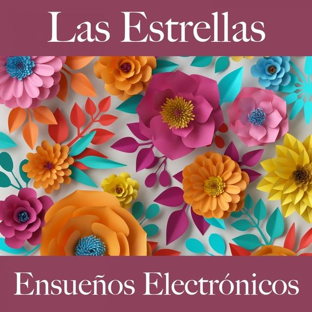 Las Estrellas: Ensueños Electrónicos - La Mejor Música Para Descansarse