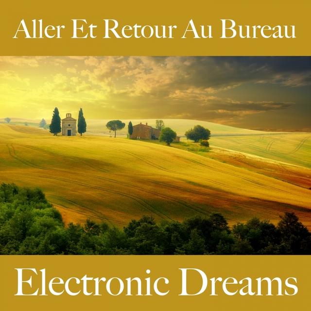 Aller Et Retour Au Bureau: Electronic Dreams - Les Meilleurs Sons Pour Se Détendre