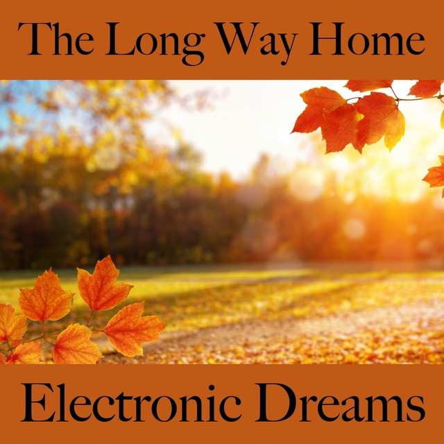 The Long Way Home: Electronic Dreams - Os Melhores Sons Para Relaxar