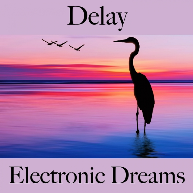 Delay: Electronic Dreams - The Best Sounds For Relaxation