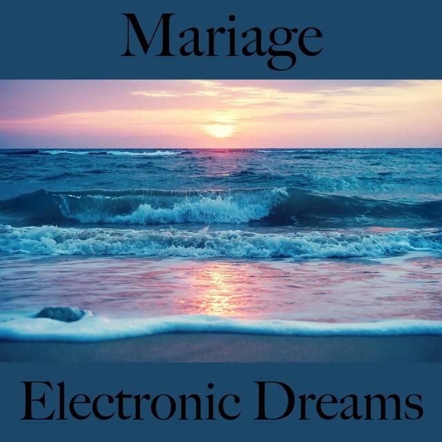 Mariage: Electronic Dreams - Les Meilleurs Sons Pour Faire La Fête