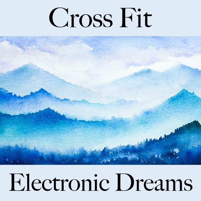 Cross Fit: Electronic Dreams - The Best Sounds For Working Out