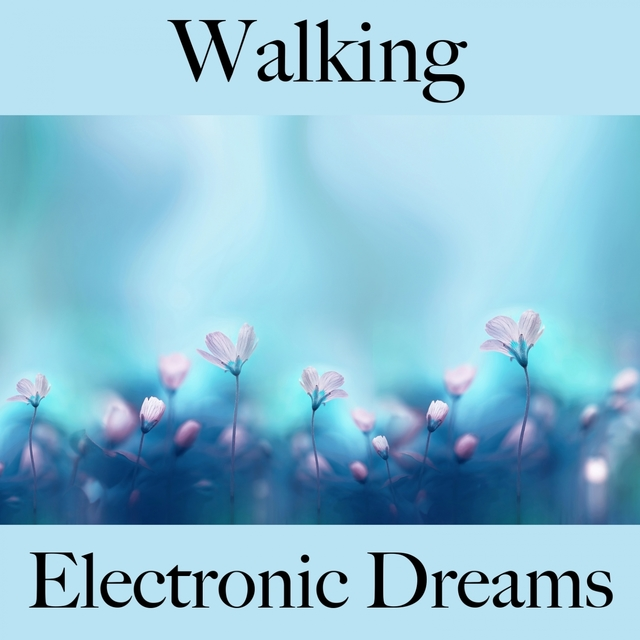 Walking: Electronic Dreams - The Best Sounds For Working Out