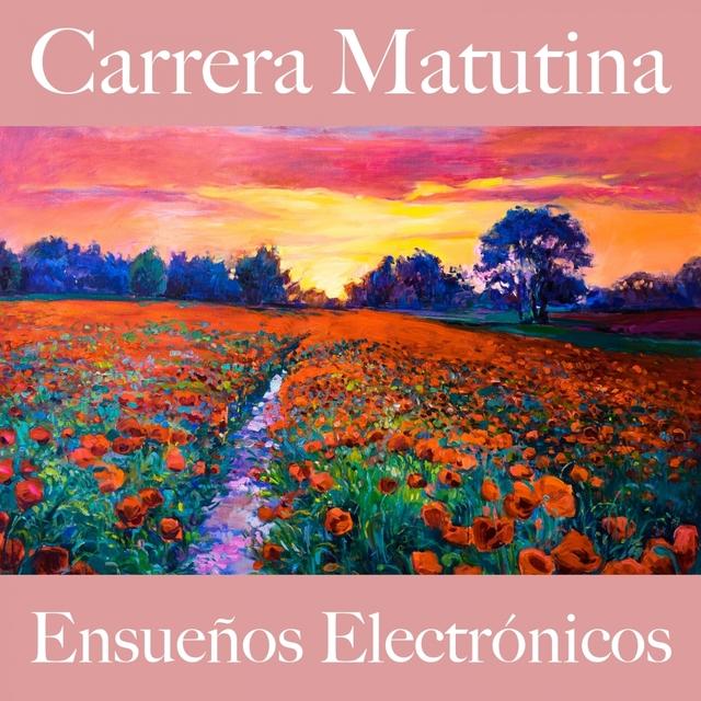 Carrera Matutina: Ensueños Electrónicos - Los Mejores Sonidos Para El Entrenamiento