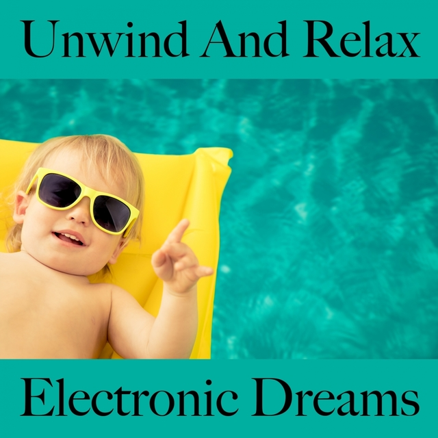 Unwind And Relax: Electronic Dreams - Os Melhores Sons Para Relaxar