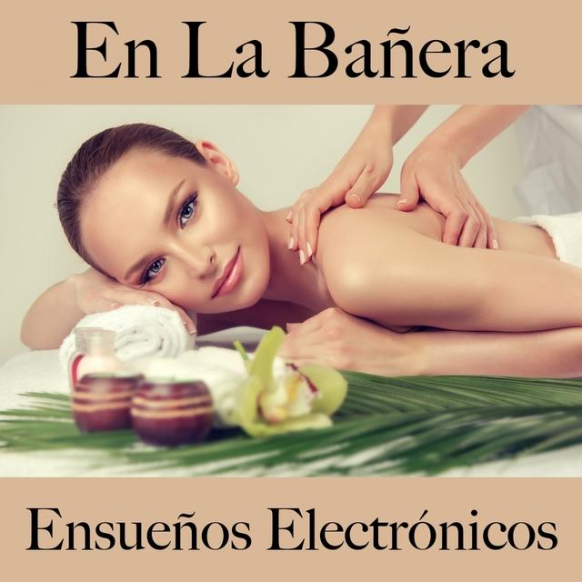 En La Bañera: Ensueños Electrónicos - Los Mejores Sonidos Para Descansarse