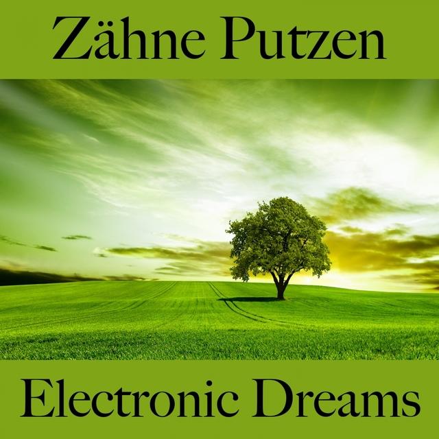 Zähne Putzen: Electronic Dreams - Die Besten Sounds Zum Entspannen