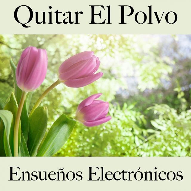 Quitar El Polvo: Ensueños Electrónicos - La Mejor Música Para Descancarse