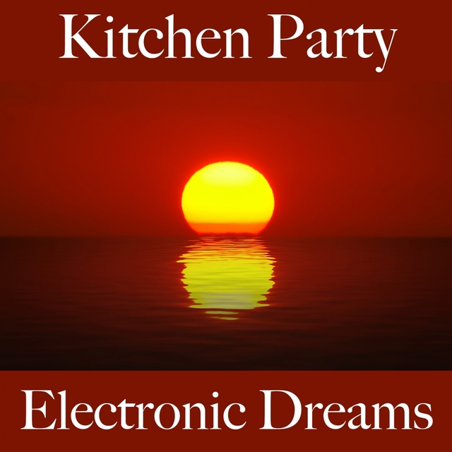 Kitchen Party: Electronic Dreams - Os Melhores Sons Para Relaxar