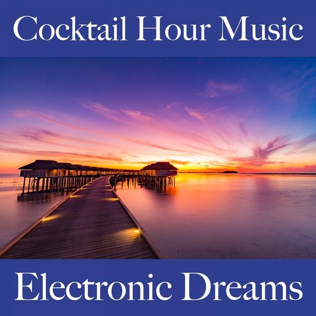 Cocktail Hour Music: Electronic Dreams - Die Besten Sounds Zum Entspannen