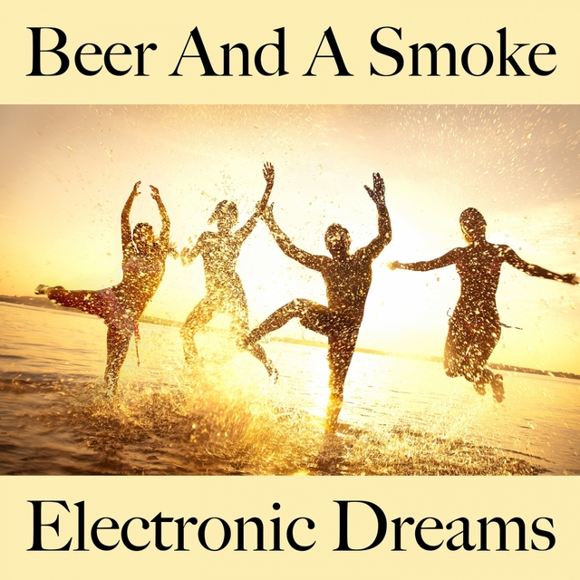 Beer And A Smoke: Electronic Dreams - Die Besten Sounds Zum Entspannen