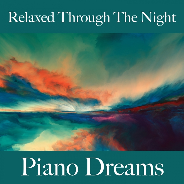 Relaxed Through The Night: Piano Dreams - The Best Music For Relaxation