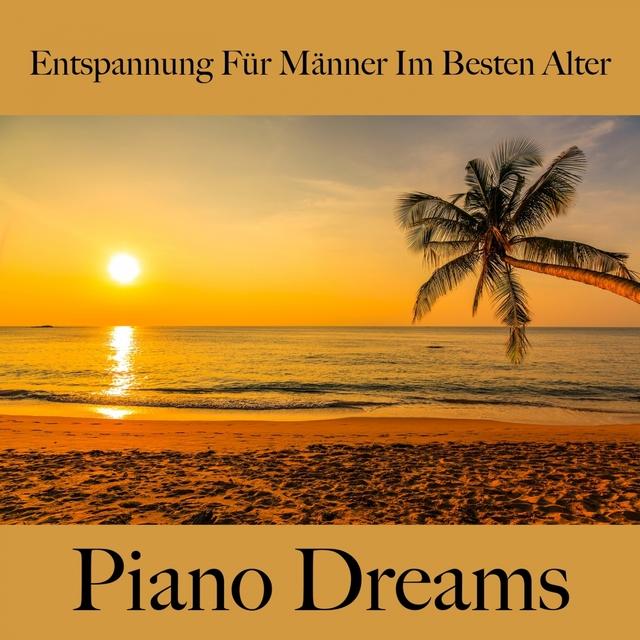 Entspannung Für Männer Im Besten Alter: Piano Dreams - Die Beste Musik Zum Entspannen