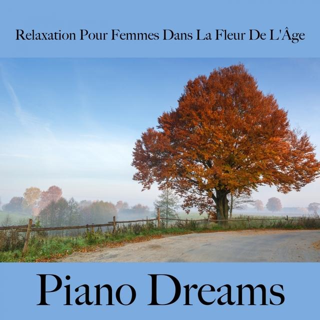 Relaxation Pour Femmes Dans La Fleur De L'Âge: Piano Dreams - La Meilleure Musique Pour Se Détendre