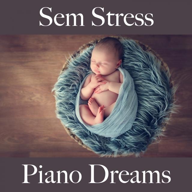 Sem Stress: Piano Dreams - A Melhor Música Para Relaxar