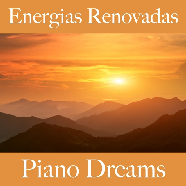 Energias Renovadas: Piano Dreams - A Melhor Música Para Relaxar