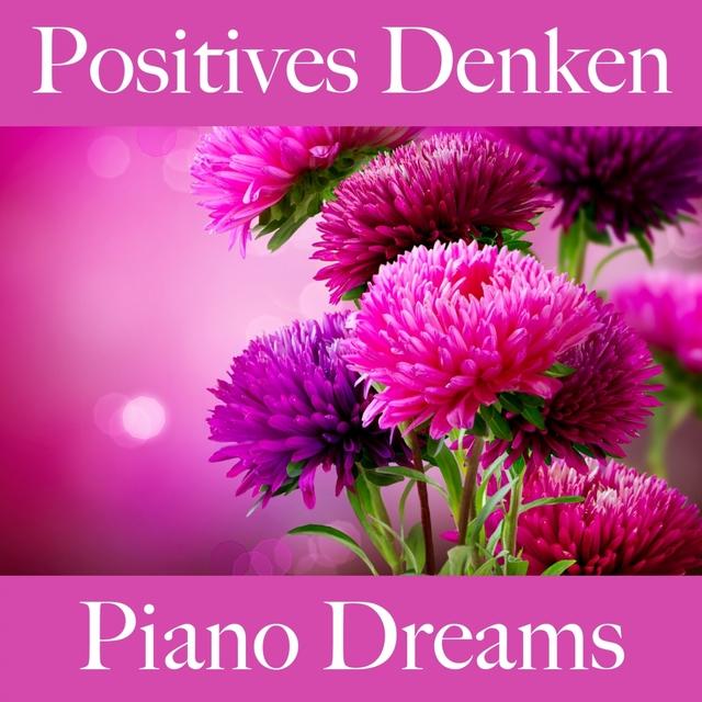 Positives Denken: Piano Dreams - Die Beste Musik Zum Entspannen