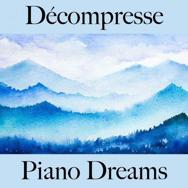 Décompresse: Piano Dreams - La Meilleure Musique Pour Se Détendre