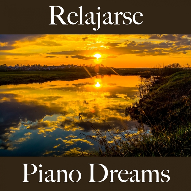 Relajarse: Piano Dreams - La Mejor Música Para Relajarse