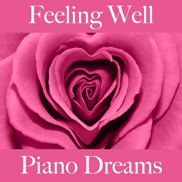 Feeling Well: Piano Dreams - The Best Music For Relaxation