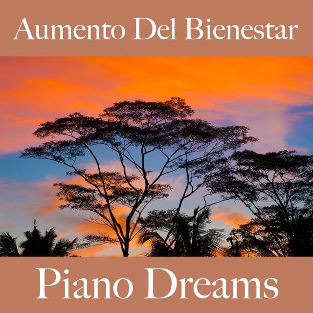 Aumento Del Bienestar: Piano Dreams - La Mejor Música Para Relajarse