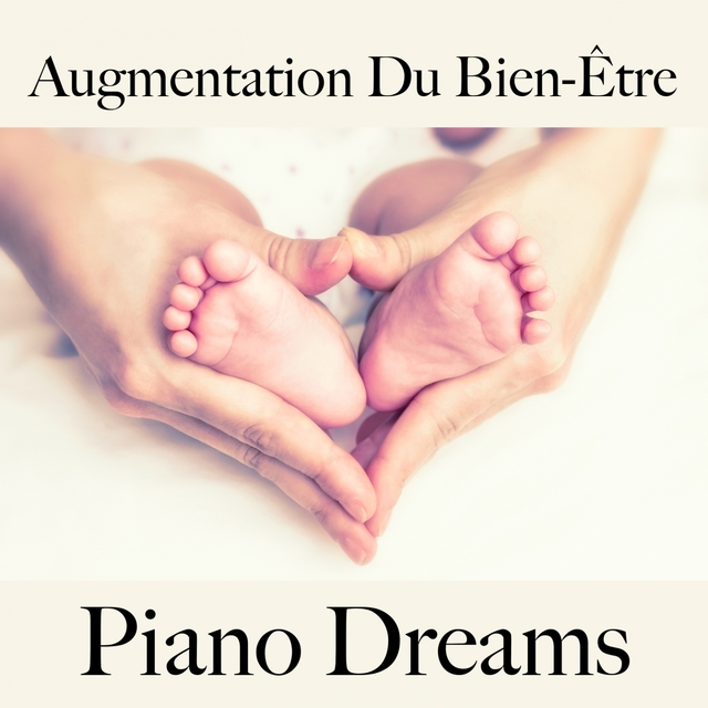 Augmentation Du Bien-Être: Piano Dreams - La Meilleure Musique Pour Se Détendre