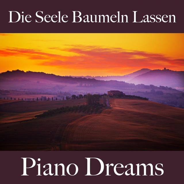 Die Seele Baumeln Lassen: Piano Dreams - Die Beste Musik Zum Entspannen