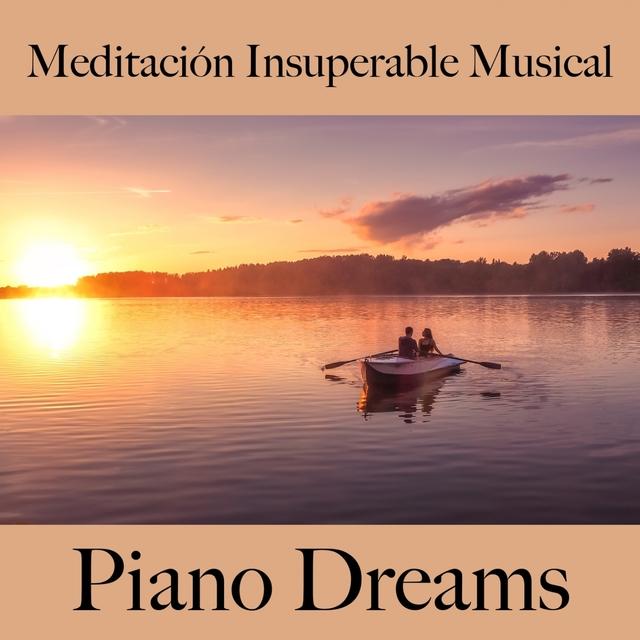 Meditación Insuperable Musical: Piano Dreams - La Mejor Música Para Relajarse