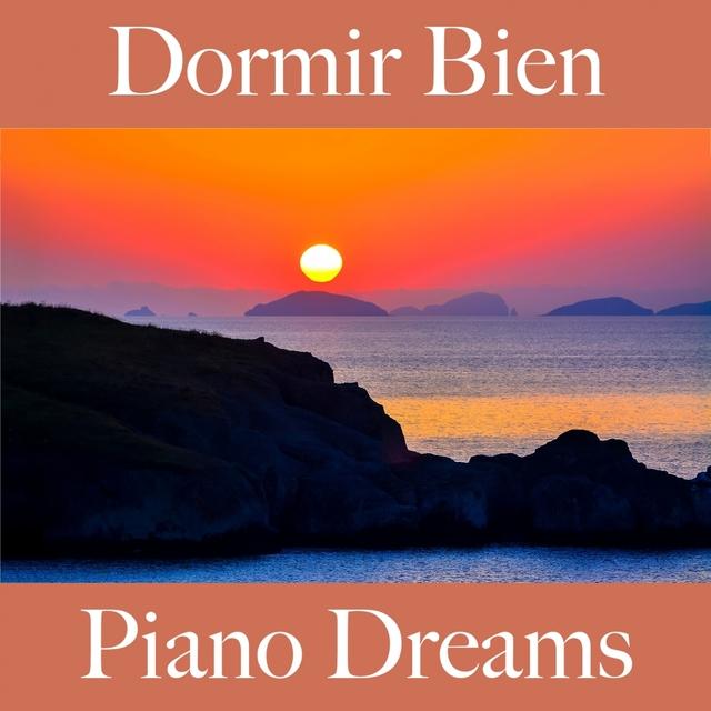 Dormir Bien: Piano Dreams - La Mejor Música Para Relajarse