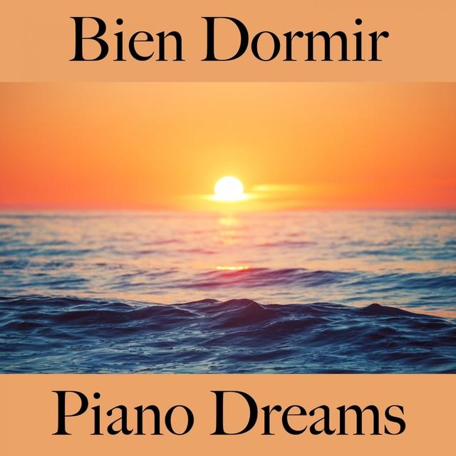 Bien Dormir: Piano Dreams - La Meilleure Musique Pour Se Détendre