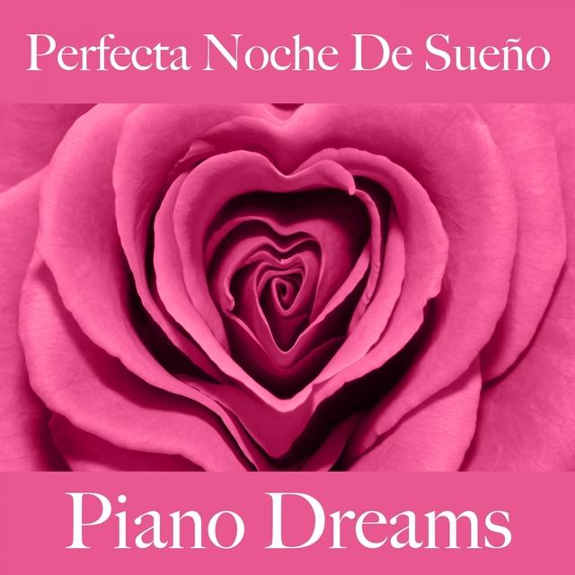 Perfecta Noche De Sueño: Piano Dreams - La Mejor Música Para Relajarse