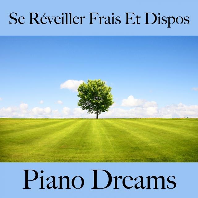 Se Réveiller Frais Et Dispos: Piano Dreams - La Meilleure Musique Pour Se Détendre