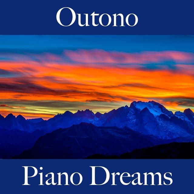 Outono: Piano Dreams - A Melhor Música Para Relaxar