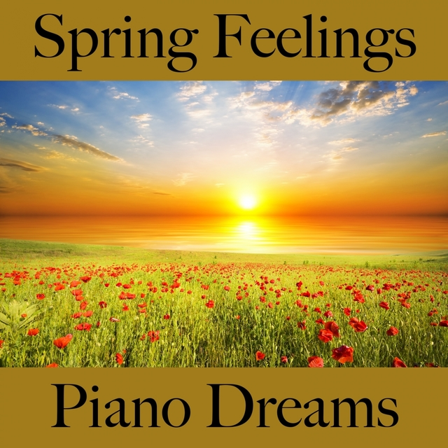 Spring Feelings: Piano Dreams - The Best Music For Relaxation