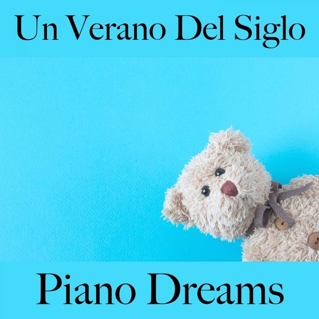 Un Verano Del Siglo: Piano Dreams - La Mejor Música Para Descansarse