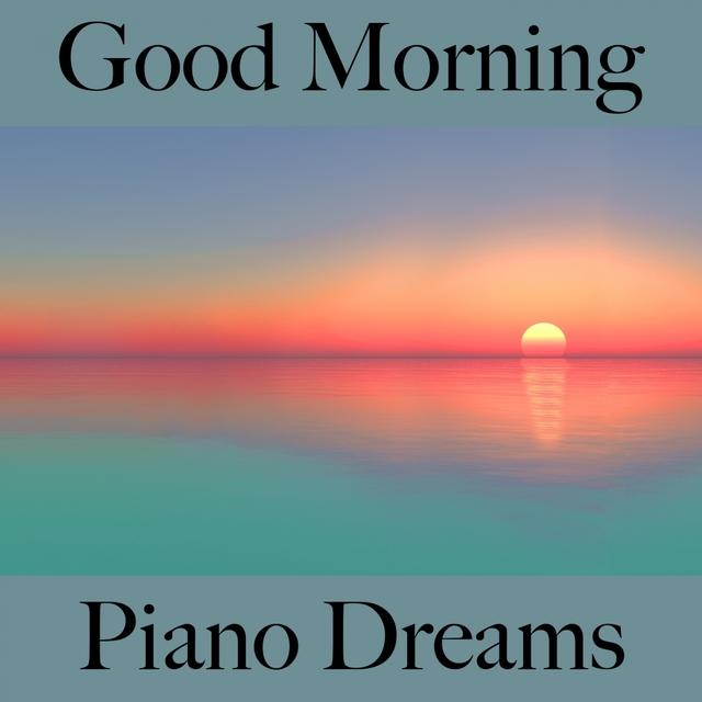 Good Morning: Piano Dreams - La Meilleure Musique Pour Se Détendre