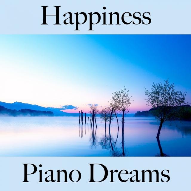 Happiness: Piano Dreams - Die Beste Musik Zum Entspannen