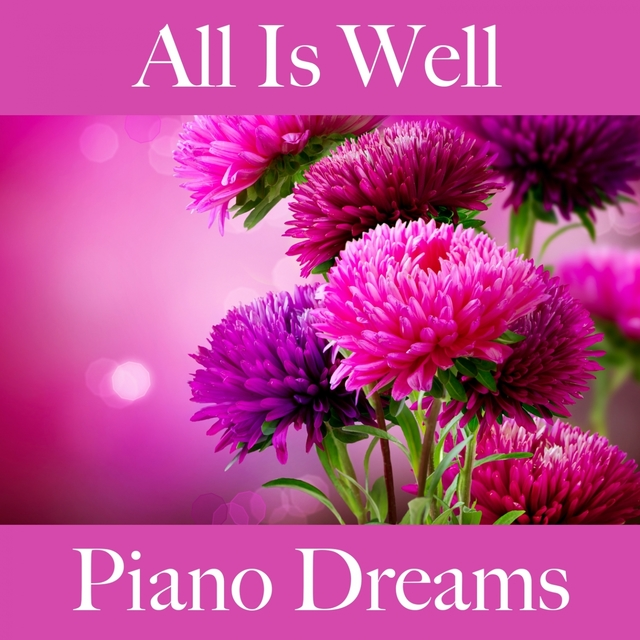 All Is Well: Piano Dreams - The Best Music For Relaxation