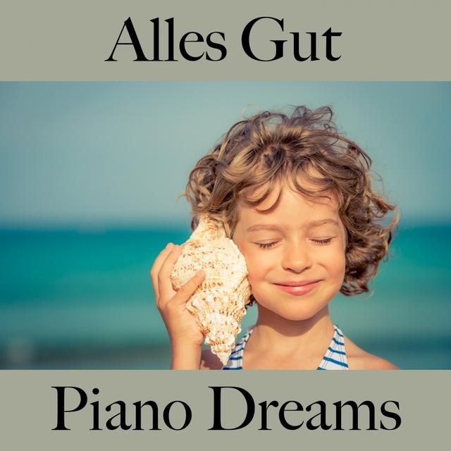 Alles Gut: Piano Dreams - Die Beste Musik Zum Entspannen