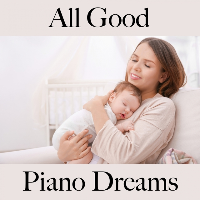 All Good: Piano Dreams - The Best Music For Relaxation
