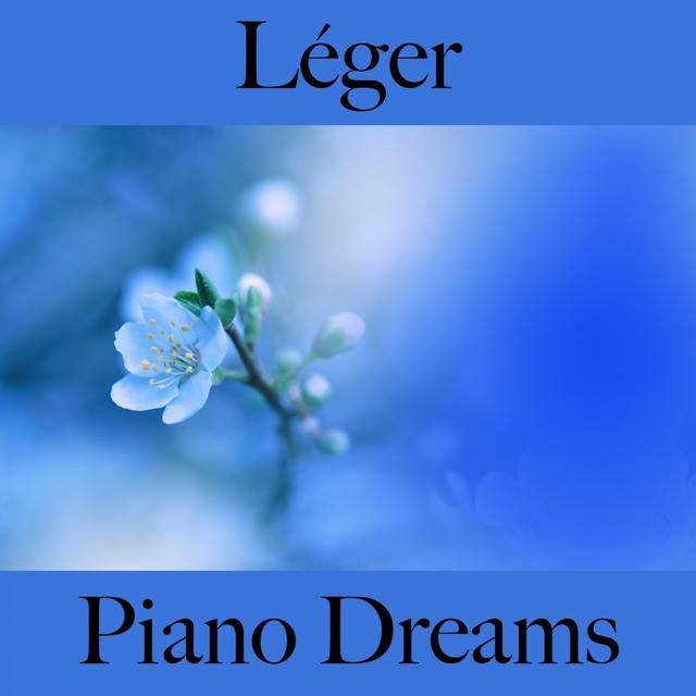 Léger: Piano Dreams - La Meilleure Musique Pour Se Détendre