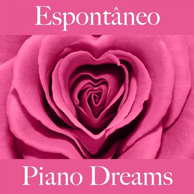 Espontâneo: Piano Dreams - A Melhor Música Para Relaxar
