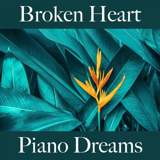 Broken Heart: Piano Dreams - The Best Music For Feeling Better