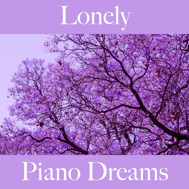 Lonely: Piano Dreams - The Best Music For Feeling Better