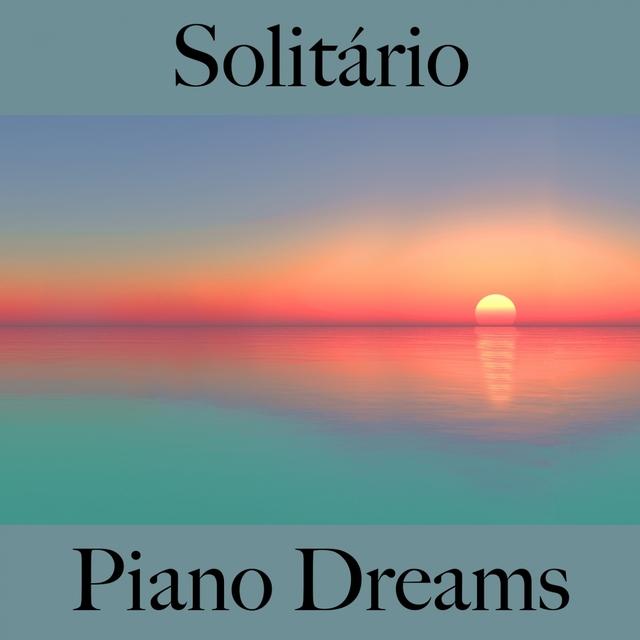 Solitário: Piano Dreams - A Melhor Música Para Sentir-Se Melhor