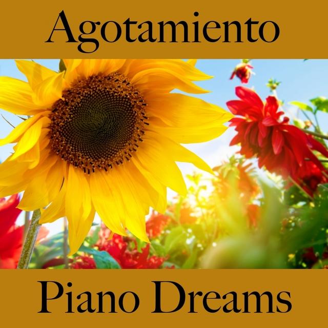 Agotamiento: Piano Dreams - La Mejor Música Para Sentirse Mejor