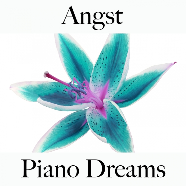 Angst: Piano Dreams - Die Beste Musik Um Sich Besser Zu Fühlen