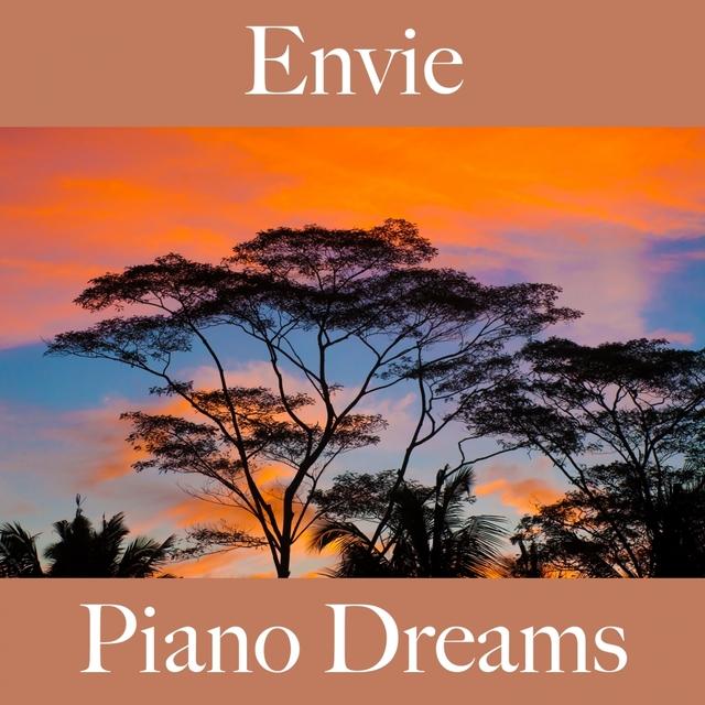 Envie: Piano Dreams - La Meilleure Musique Pour Se Sentir Mieux