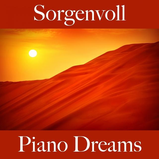 Sorgenvoll: Piano Dreams - Die Beste Musik Um Sich Besser Zu Fühlen