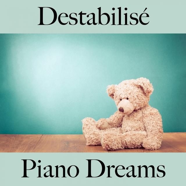 Destabilisé: Piano Dreams - La Meilleure Musique Pour Se Sentir Mieux